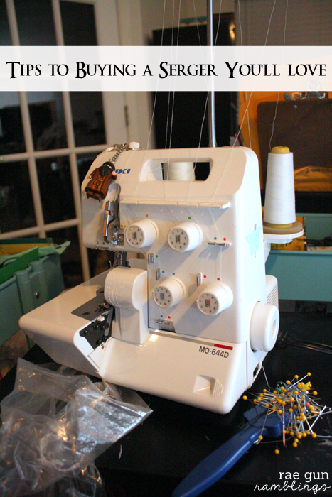 Tips and tricks to buying a serger you'll actually use and love - Rae Gun Ramblings