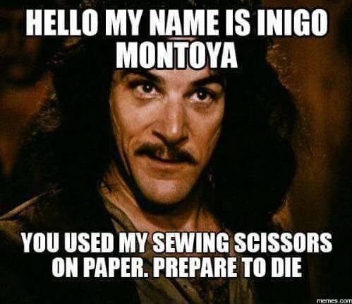 hello my name is inigo montoya you used my sewing scissors on paper. prepare to die. funny sewing meme