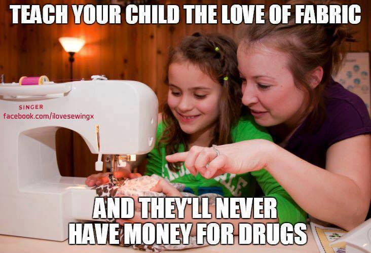 Teach Your Kids to Sew Drugs Fabric Addict Meme