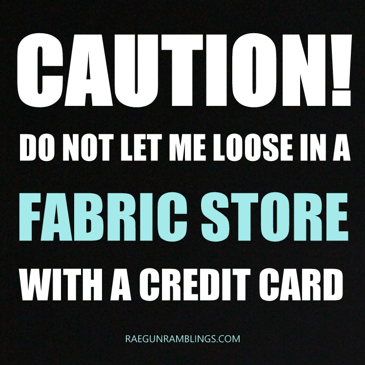 Caution do not let me loose in a fabric store with a credit card sewing humor