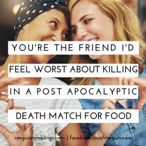 YOU know you're a book nerd when hahah. Great YA lit humor and other memes. You're the friend I'd feel worst about killing in a post apocalyptic death match for food