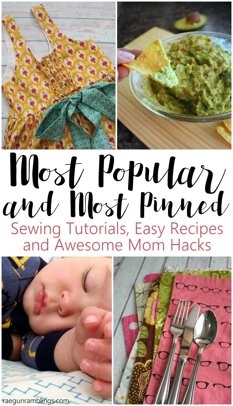 These are tried and true the most popular and most pinned sewing tutorials, easy recipes and awesome mom hacks