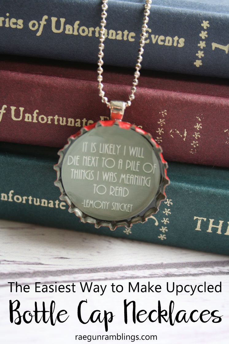 Easiest way to make upcycled bottle Cap necklaces and Lemony Snicket quotes